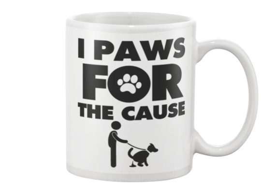I Paws For The Cause Man Walking Dog