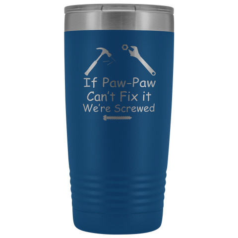 If Paw-Paw Can't Fix It We're Screwed 20 oz Polar Camel Tumbler