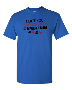 I Bet You I Could Stop Gambling Adult Unisex T-Shirt