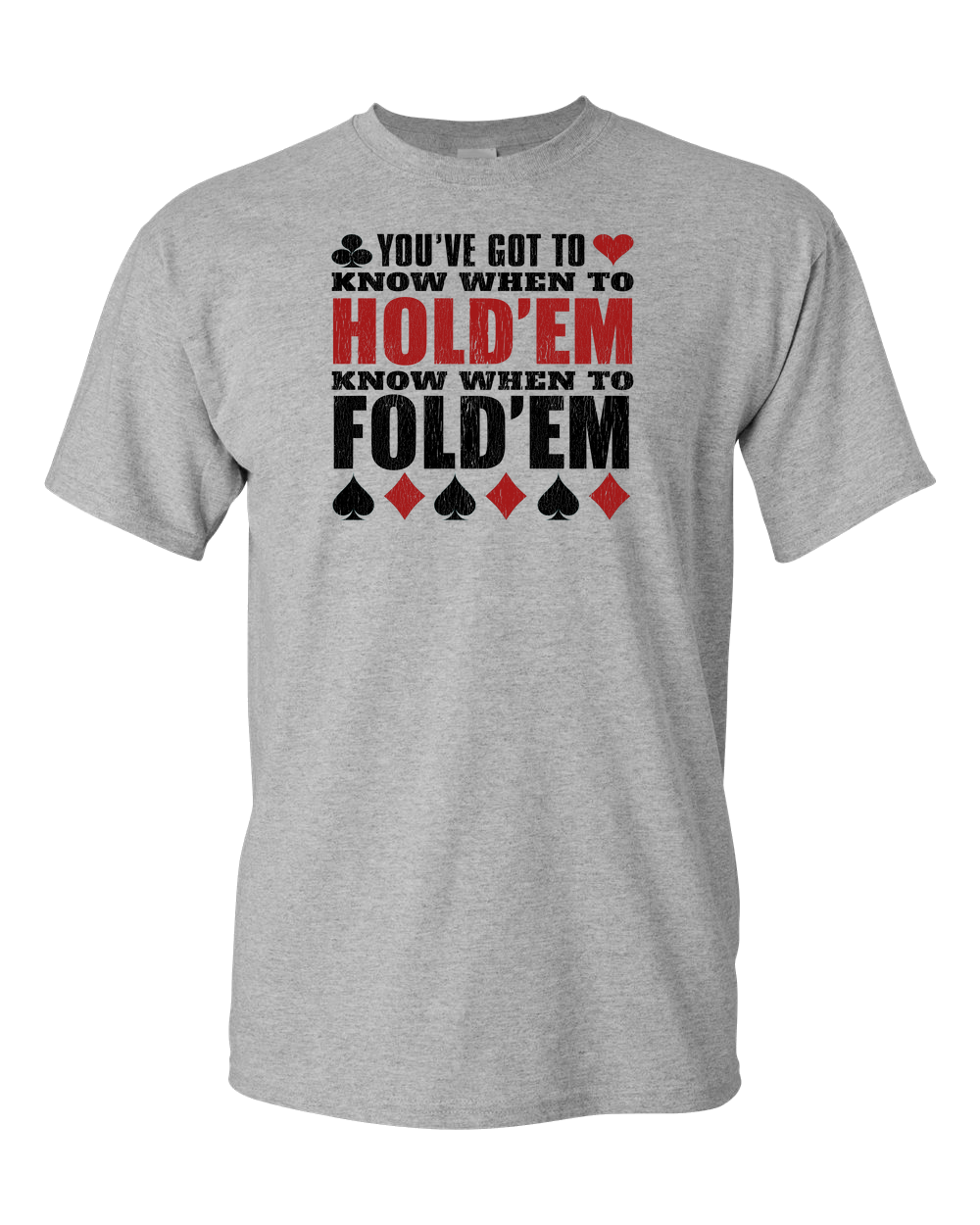 You Got To Know When To Hold'em And When To Fold'em Adult Unisex T-Shirt