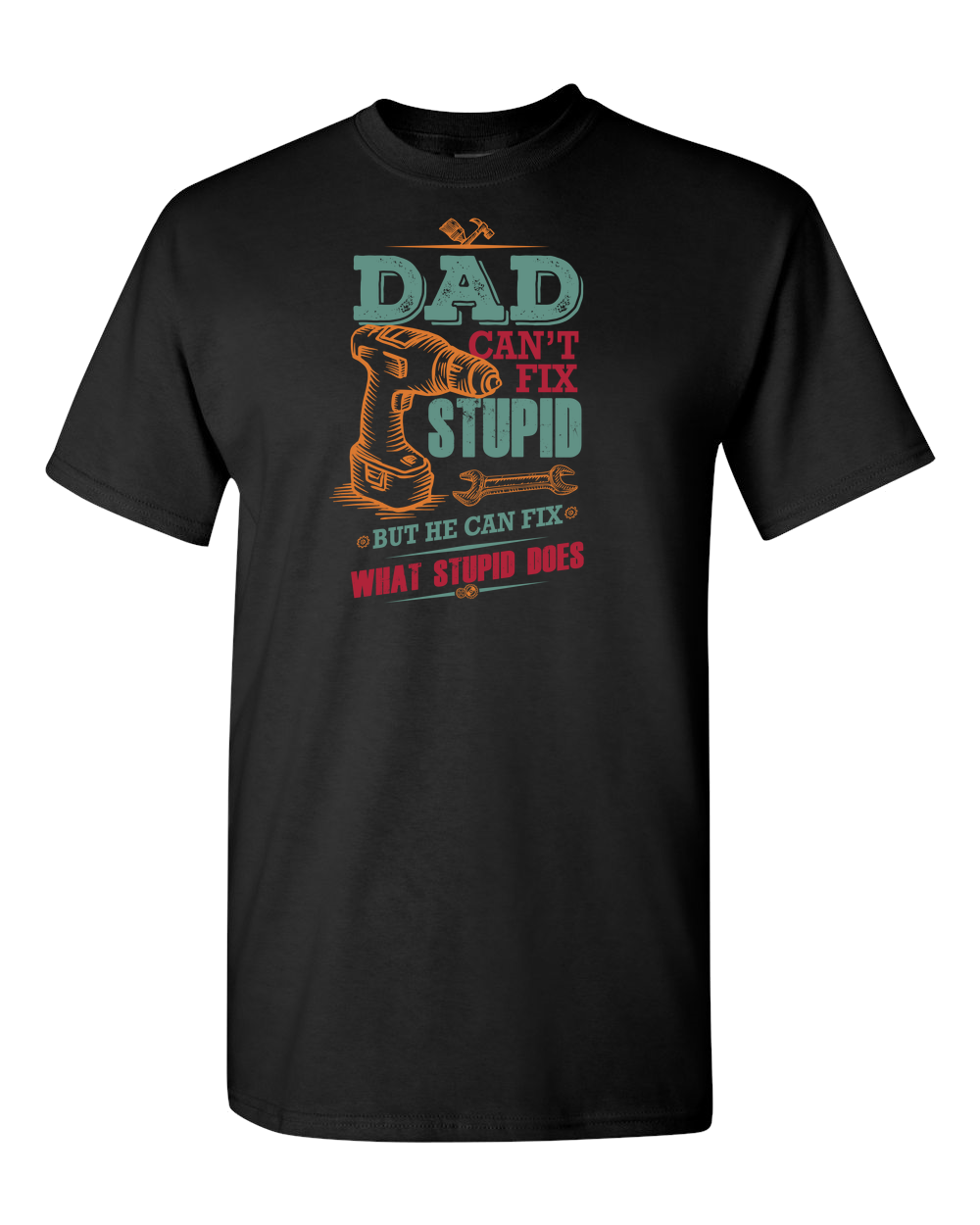 Dad Can't Fix Stupid Adult Unisex T-Shirt