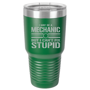 I May Be A Mechanic But I Can't Fix Stupid Polar Camel 30oz Ringneck Tumbler Laser Etched No Colored Art