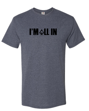 I'm All In Adult Unisex Tee Standard T