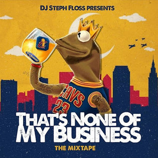 DJ Steph Floss - That's None Of My Business (Mixtape)