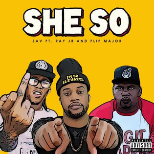 Sav Ft. Ray Jr. & Flip Major - She So