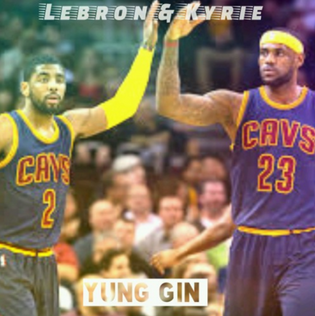 Yung Gin - LeBron and Kyrie
