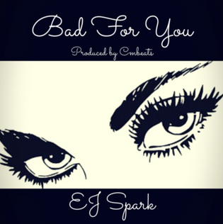 EJ Spark - Bad For You