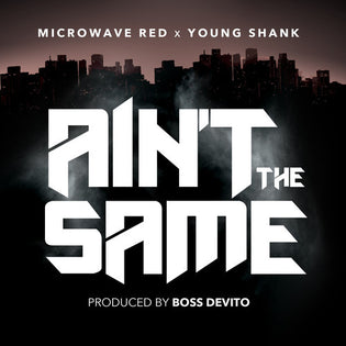 Microwave Red ft. Young Shank - Ain't The Same