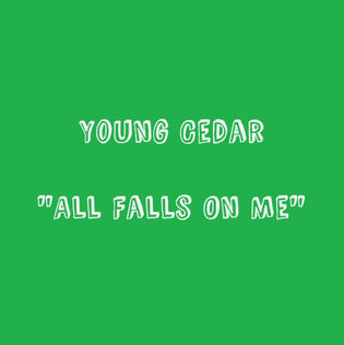 Young Cedar - All Falls On Me