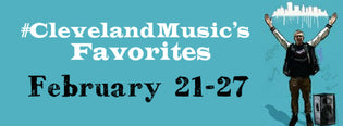 #ClevelandMusic's Favorites (Feb 21-27)