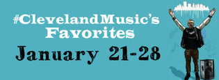 #ClevelandMusic's Favorites (Jan 21-28) [Website Updates Below]