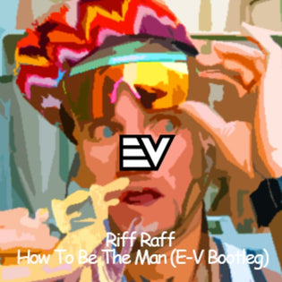 Riff Raff - How To Be The Man (E-V Bootleg)