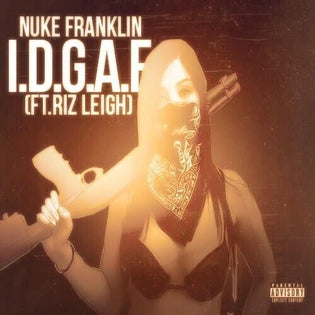 Nuke Franklin ft. Riz Leigh - IDGAF