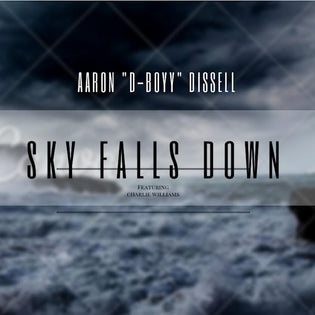 "Aaron ""D-Boyy"" Dissell ft. Charlie Williams - Sky Falls Down"