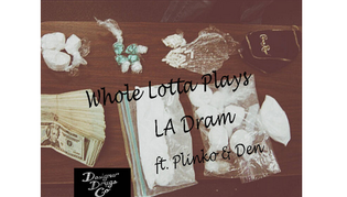 LA Dram - Whole Lotta Plays ft. Plinko & Den