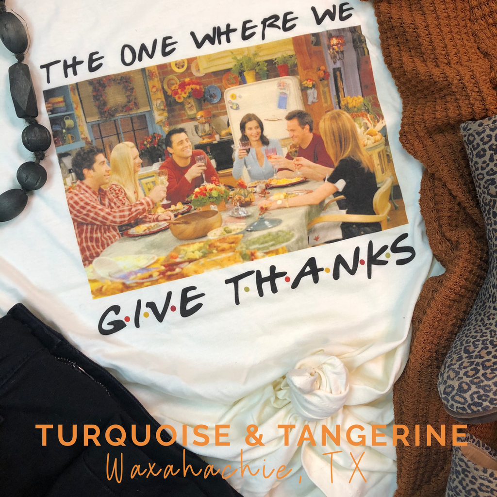 The One Where We Give Thanks T-Shirt