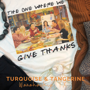 The One Where We Give Thanks T-Shirt PREORDER