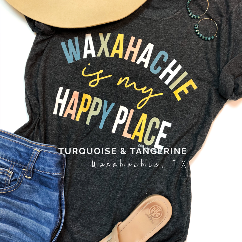 Waxahachie is My Happy Place T-Shirt Preorder