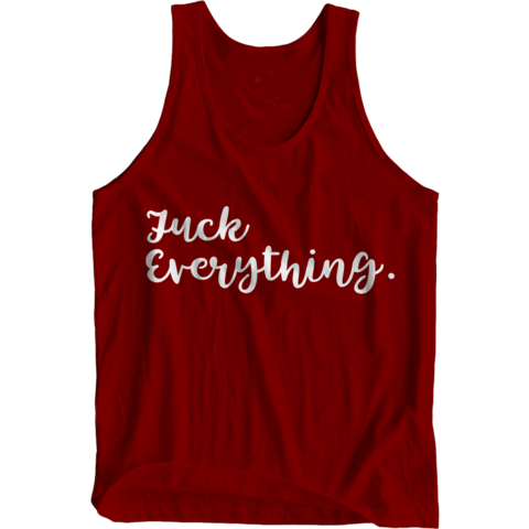 Fuck Everything Tank Top