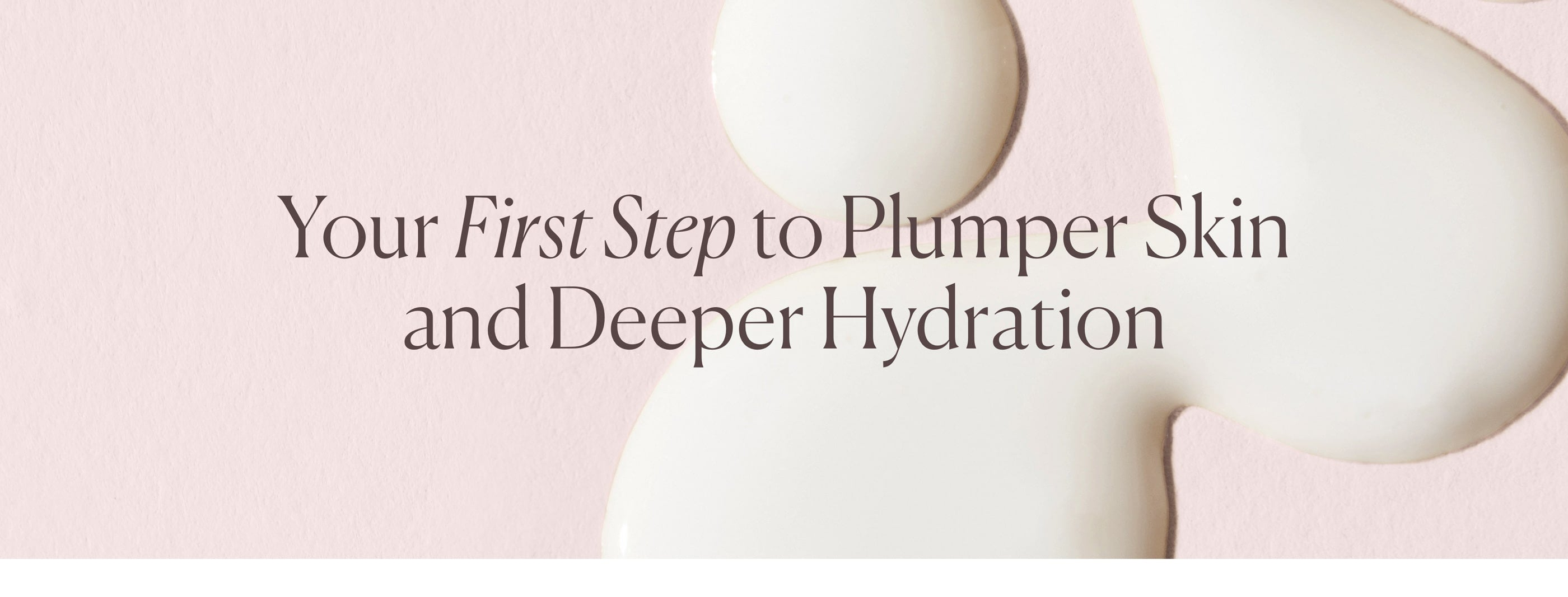 Plumper Skin and Deeper Hydration