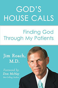 God's House Calls by Dr. James Roach