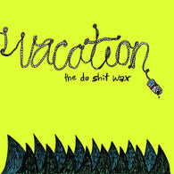 "Vacation ""Do Shit Wax""                           10"", punk, recess ops, distro, distribution, punk distribution, wholesale, record album, vinyl, lp, Let's Pretend Records"