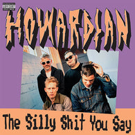 HOWARDIAN - The Silly Shit You Say (LP)
