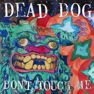 "Dead Dog ""Don't Touch Me""                        12"", punk, recess ops, distro, distribution, punk distribution, wholesale, record album, vinyl, lp, Let's Pretend Records"