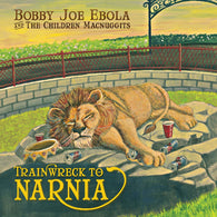 BOBBY JOE EBOLA AND THE CHILDREN MACNUGGITS - Trainwreck to Narnia (LP)