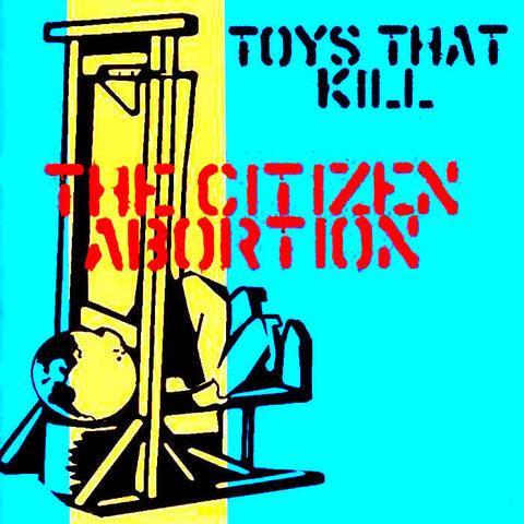 TOYS THAT KILL The Citizen Abortion               CD, punk, recess ops, distro, distribution, punk distribution, wholesale, record album, vinyl, lp, Recess Records
