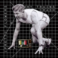 PRETTY FLOWERS - Why Trains Crash (LP)