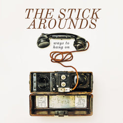STICK AROUNDS, THE - Ways To Hang On (LP)