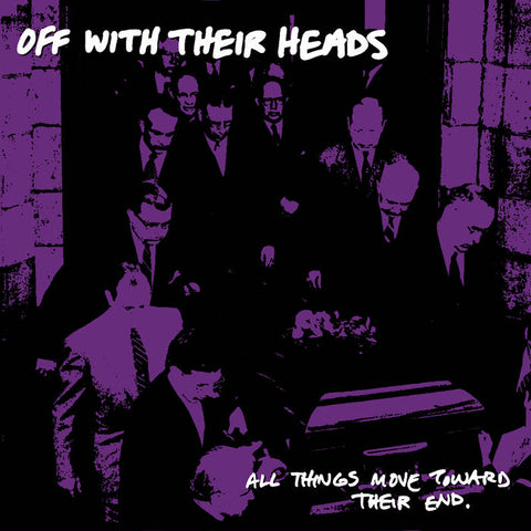 OFF WITH THEIR HEADS - All Things Move Toward Their End (LP)