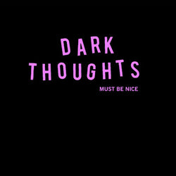 DARK THOUGHTS - Must Be Nice (LP)