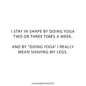 I Stay In Shape By Doing Yoga Two or Three Times a Week...