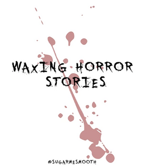 2019 Waxing Horror Story