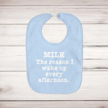 Load image into Gallery viewer, Milk - The Reason I Wake Up Every Afternoon Baby Bib
