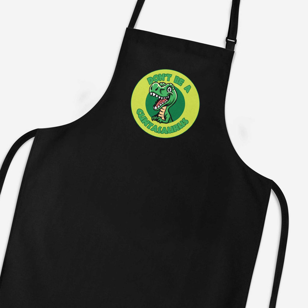 Don't Be A Cuntasaurus Apron - Rude Aprons - Slightly Disturbed - Black