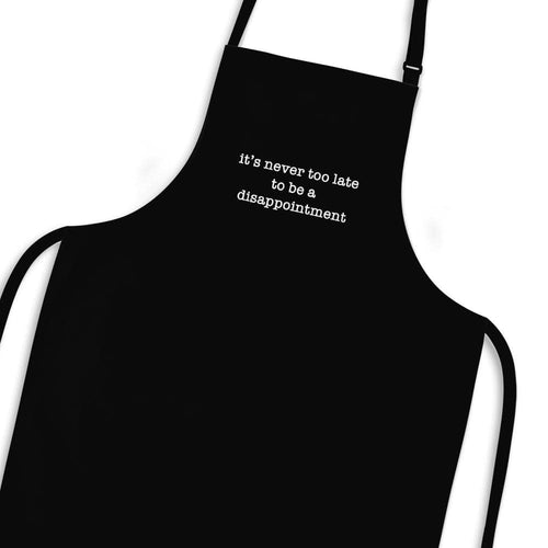 It's Never Too Late To Be A Disappointment Apron - Black