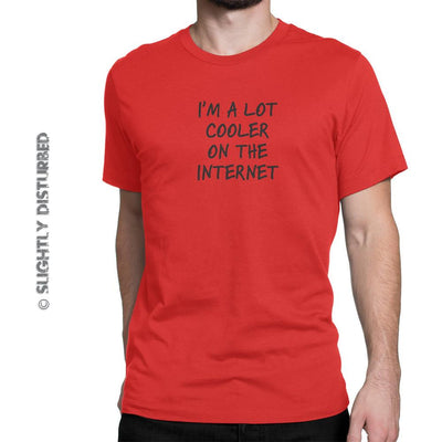 I'm A Lot Cooler On The Internet Unisex Adult T-Shirt