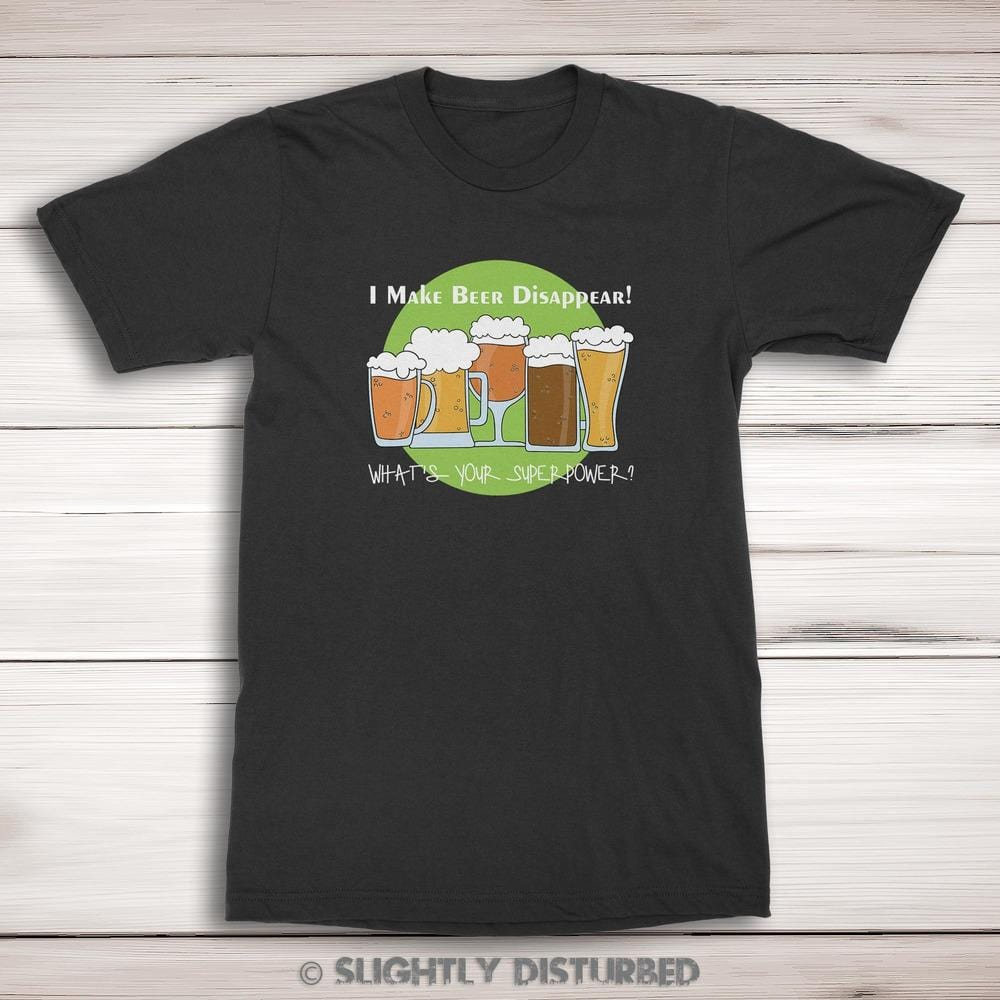 I Make Beer Disappear What's Your Superpower? Men's T-Shirt - Slightly Disturbed
