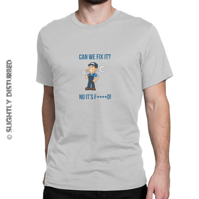 Can We Fix It No It's F****d Men's T-Shirt (Clean Edition) - Mens T-Shirts - Slightly Disturbed