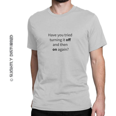Have You Tried Turning It Off And Back On Again Men's T-Shirt - Mens T-Shirts - Slightly Disturbed