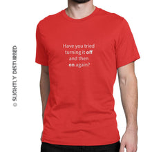 Load image into Gallery viewer, Have You Tried Turning It Off And Back On Again Men's T-Shirt - Mens T-Shirts - Slightly Disturbed