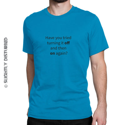 Have You Tried Turning It Off And Back On Again Men's T-Shirt - Slightly Disturbed