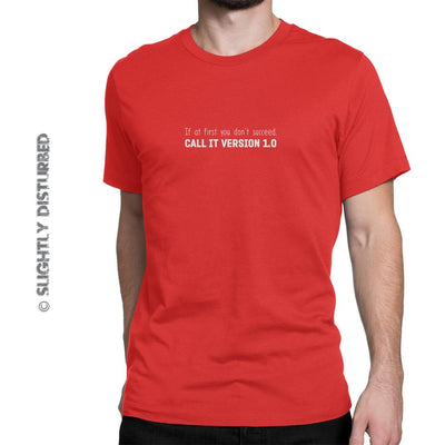 If At First You Don't Succeed; Call It Version 1 Men's T-Shirt