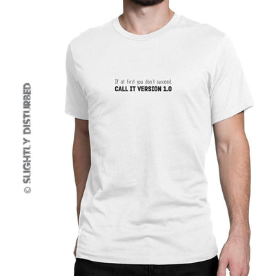 If At First You Don't Succeed; Call It Version 1.0 - Geeky T-Shirts - Slightly Disturbed