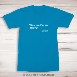 Use The Force, Harry ~Gandalf - Geeky Harry Potter, Star Wars T-Shirt - Slightly Disturbed