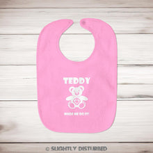 Load image into Gallery viewer, Teddy Made Me Do It Baby Bib