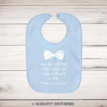 Load image into Gallery viewer, Ah Good Sir I Do Believe I've Shat In My Pantaloons Baby Bib - Bibs - Slightly Disturbed